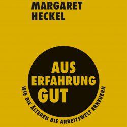 Margret Heckel, Aus Erfharung gut