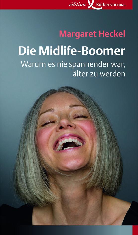 Die Midlife-Boomer, Warum es nie spannender war. älter zu werden. Margret Heckel