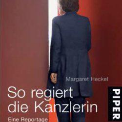 So regiert die Kanzlerin (Spiegel-Bestseller) von Margret Heckel
